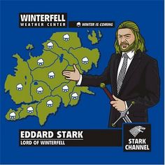 """Ned Stark, once again with the weather. """"Winter is coming."""""""