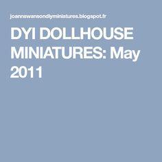 DYI DOLLHOUSE MINIATURES: May 2011