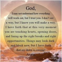 Things may look dark and bleak now, but I have faith that my dawn is coming!Thank you Jesus! Faith In God, Have Faith, Faith Hope Love, Religious Quotes, Spiritual Quotes, Positive Quotes, Spiritual Prayers, Positive Life, Spiritual Growth