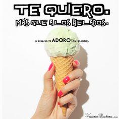 Te quiero más que a los helados (y realmente ADORO los helados).  www.victoriarockera.com