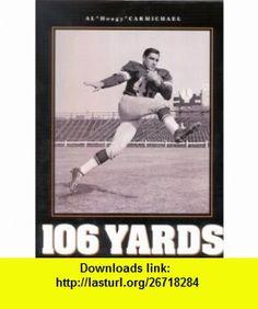 106 Yards (9781424305339) Al Carmichael, Chris Carmichael, Vernon J. Biever , ISBN-10: 1424305330  , ISBN-13: 978-1424305339 ,  , tutorials , pdf , ebook , torrent , downloads , rapidshare , filesonic , hotfile , megaupload , fileserve