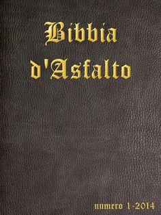 Numero 1 - aprile 2014 http://www.matiskloedizioni.com/bibbiadasfalto/numero01.html