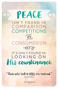 Peace isn't a place you have to find, or make, or get to today.  *If you have Christ today – nothing, absolutely nothing at all, can steal your peace today.* *If you have Him today -- there is absolutely nothing at all, in any way, that can steal your peace today.*  Peace isn't found in comparison, competitions, or consumerism -- it's found only in looking on His countenance.