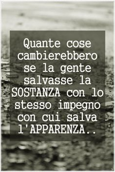 how many things would change if people save substance with the same commitment with which they save appearance Quotes Thoughts, Words Quotes, Me Quotes, Sayings, Italian Phrases, Italian Quotes, Inspirational Phrases, Meaningful Quotes, Coaching