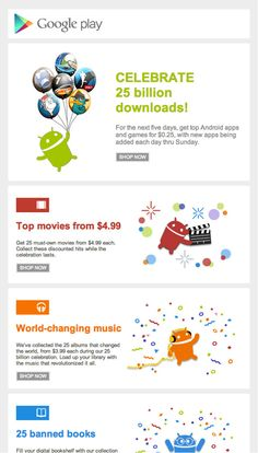 """Google Play >> Celebrate Obscure Holidays >> 25 billion downloads. A """"shop now"""" call to action being packaged in a completely arbitrary milestone.   It feels genuine, not sales-y. -Kristina Huffman, Design Practice Lead"""