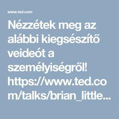 Nézzétek meg az alábbi kiegsészítő veideót a személyiségről!  https://www.ted.com/talks/brian_little_who_are_you_really_the_puzzle_of_personality