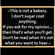 This is not a bakery...funny! People still hold grudges cuz they don't like what I say!