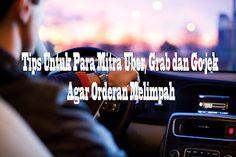 13 Tips Untuk Para Mitra Uber, Grab dan Go-jek Agar Orderan Melimpah Agar, Tips