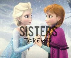 Sisters, forever. Elsa: INTJ, Anna: ENFP. So my girls, and each one of them are Ryan and I.