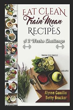 Eat Clean Train Mean-A 2 Weeks Challenge: Super Easy Low Carb Daily Meal Ideas And Workout Plans ** Be sure to check out this awesome product.
