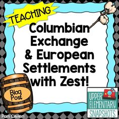 Upper Elementary Snapshots: Teaching Columbian Exchange and European Settlements with Zest!