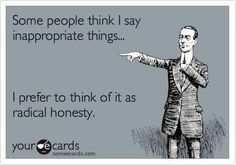 I'm TOO honest...sometimes!
