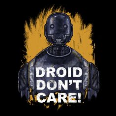 Droid Don't Care! by OneBluebird Art sold on Neatoshop #tshirt #rogueone #starwars