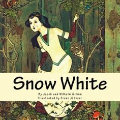 Snow White: A Brothers Grimm Fairytale by Jacob and Wilhelm Grimm and illustrated by Franz Juttner [Sneewittchen, 1812; Folklore Type: ATU-709 (Snow White)]