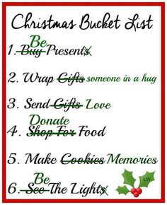 Go to Index    Christmas Bucket List:   1. Buy  Be Present s   2. Wrap Gifts  someone in a hug   3. Send Gifts  Love   4. Shop For  Don...