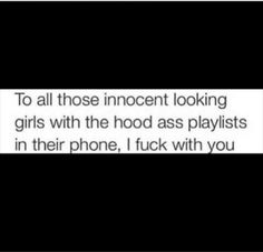 To all those innocent looking girls with the hood ass playlists in their phone/car/ipod, IFWU. Mood Quotes, Girl Quotes, Funny Quotes, Silly Me, My Attitude, Get To Know Me, My Escape, How I Feel, In My Feelings