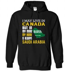 I May Live in Canada But in My Mind My Home is Always Saudi Arabia T Shirts, Hoodies, Sweatshirts. BUY NOW ==► https://www.sunfrog.com/States/I-May-Live-in-Canada-But-in-My-Mind-My-Home-is-Always-Saudi-Arabia-gnvxcwhkpl-Black-Hoodie.html?41382