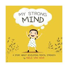 Free eBook My Strong Mind: A Story About Developing Mental Strength (Positive Mindset series) Author Niels van Hove Positive Self Talk, Positive Mindset, Positive Attitude, Positive Affirmations, Resilience In Children, Growth Mindset Book, It Pdf, Mindfulness Exercises, Important Life Lessons