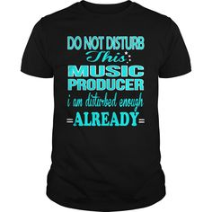 MUSIC PRODUCER DO NOT DISTURB THIS I AM DISTURBED ENOUGH ALREADY T-Shirts, Hoodies. SHOPPING NOW ==► https://www.sunfrog.com/LifeStyle/MUSIC-PRODUCER--DISTURB-Black-Guys.html?id=41382