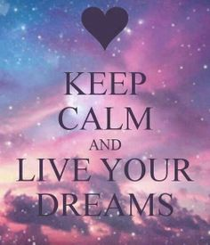Keep Calm | Live Your Dreams