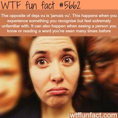 : The opposite of Deja Vu jamais vu - WTF fun fact   April 22 2016 at 10:09AM   http://www.letstfact.com