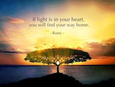 If light is in your heart, you will find your way home.