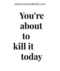 You're about to kill it today. www.FunctionalRustic.com #functionalrustic #quote #quoteoftheday #motivation #inspiration #quotes #diy #homestead #rustic #pallet #pallets #rustic #handmade #craft #affirmation #michigan #puremichigan #repurpose #recycle #crafts #country #sobriety #strongwoman #inspirational  #quotations #success #goals #inspirationalquotes #quotations #strongwomenquotes #recovery #sober #sobriety #smallbusiness #smallbusinessowner