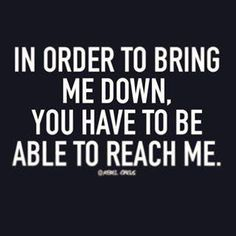 You are so far beneath me you could never reach my level of emotion or intellect. Sarcasm Quotes, Bitch Quotes, Sassy Quotes, Badass Quotes, Real Quotes, Mood Quotes, Wisdom Quotes, True Quotes, Positive Quotes