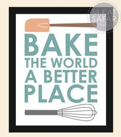 Bake The World A Better Place  INSTANT DOWNLOAD by mkatsafar, $3.00