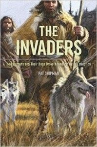 The Invaders: How Humans and Their Dogs Drove Neanderthals to Extinction, by Pat Shipman [07/15]