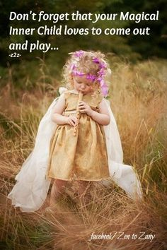 Don't forget that your Magical Inner Child likes to come out and play...