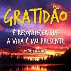 """""""Gratidão é reconhecer que a vida é um presente""""  50 motivos para ser grato neste exato instante: http://patypegorin.net/50-motivos/ ◄"""