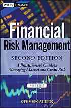 Financial risk management : a practitioner's guide to managing market and credit risk