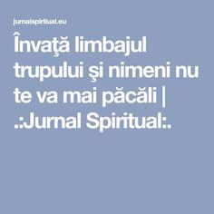 Învaţă limbajul trupului şi nimeni nu te va mai păcăli | .:Jurnal Spiritual:.