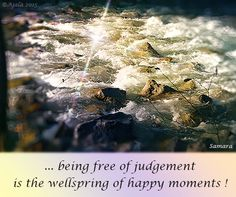 ... being free of #judgement is the wellspring of happy #moments !