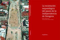 Portada del libro sobre la excavación del paseo de la Independencia de Zaragoza. Publicado en 2006