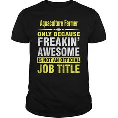 Aquaculture Farmer only because freakin awesome is not an official job title