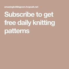 Subscribe to get free daily knitting patterns Free Knit Shawl Patterns, Crochet Applique Patterns Free, Knit Slippers Free Pattern, Baby Cardigan Knitting Pattern Free, Baby Booties Free Pattern, Baby Boy Knitting Patterns, Beginner Knitting Patterns, Knitted Slippers, Free Knitting
