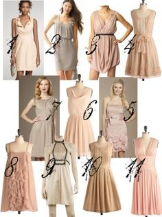 Pale blush, nude, neutral bridesmaids dresses. I like the idea of them being able to pick what is best for them.