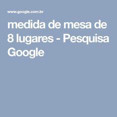 medida de mesa de 8 lugares - Pesquisa Google