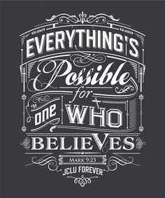 Everything is possible for one who believes