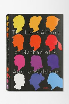 The Love Affairs Of Nathaniel P.: A Novel by Adelle Waldman #urbanoutfitters