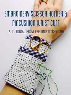 Thimblenest Thursdays: Tutorial for an Embroidery Scissor Wrist Cuff - Handarbeit Sewing Tools, Sewing Notions, Sewing Hacks, Sewing Tutorials, Sewing Patterns, Sewing Kits, Fabric Crafts, Sewing Crafts, Sewing Projects