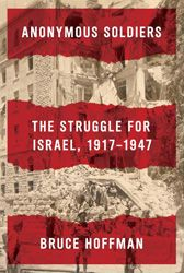 Anonymous Soldiers: The Struggle For Israel, 1917-1947 by Bruce Hoffman   Jewish Book Council