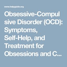 Obsessive-Compulsive Disorder (OCD): Symptoms, Self-Help, and Treatment for Obsessions and Compulsions