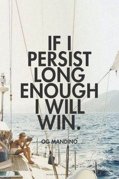 If I persist long enough I will win. - Og Mandino   Felicia made this with Spoken.ly