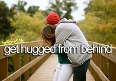 My husband Always comes up from behind give s hugs and kisses