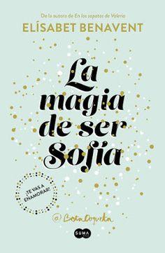 """El callejón de las historias: Elisabet Benavent regresa con """"La magia de ser Sof..."""