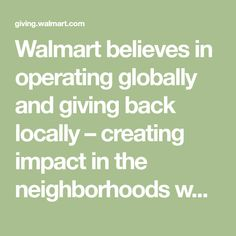 Walmart believes in operating globally and giving back locally – creating impact in the neighborhoods where we live and work. Through the Community Grant Program, our associates are proud to support the needs of their communities by providing grants to local organizations.
