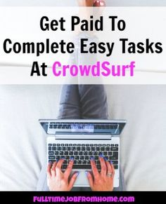 Learn How You Can Get Paid To Complete Small Easy Tasks at CrowdSurf! Work When You Want and Almost Everyone Gets Accepted!